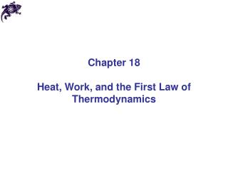 Chapter 18 Heat, Work, and the First Law of Thermodynamics