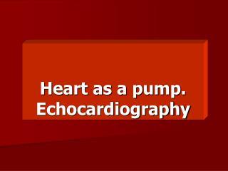 Heart as a pump. Echocardiography