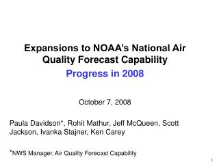 Expansions to NOAA's National Air Quality Forecast Capability Progress in 2008 October 7, 2008
