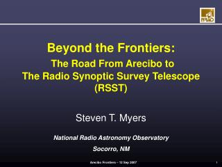Beyond the Frontiers: The Road From Arecibo to  The Radio Synoptic Survey Telescope (RSST)