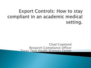 Export Controls: How to stay compliant in an academic medical setting.