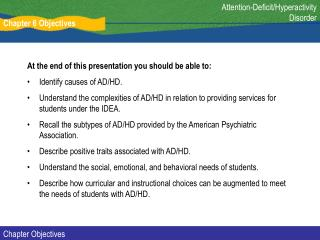 At the end of this presentation you should be able to: Identify causes of AD/HD.