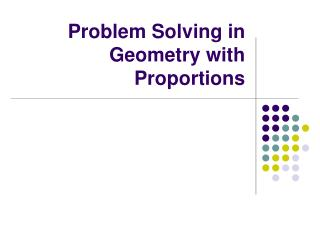 Problem Solving in Geometry with Proportions
