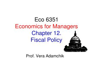 Eco 6351 Economics for Managers Chapter 12.  Fiscal Policy