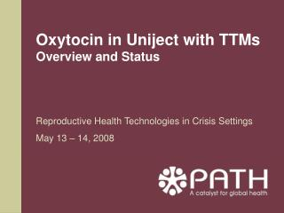 Oxytocin in Uniject with TTMs  Overview and Status