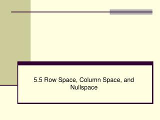 5.5 Row Space, Column Space, and Nullspace