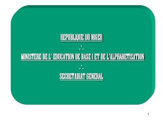 REPUBLIQUE DU NIGER      MINISTERE DE L  EDUCATION DE BASE 1 ET DE L ALPHABETISATION  SECRETARIAT GENERAL