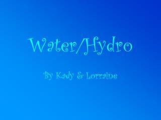 Water/Hydro By Kady & Lorraine