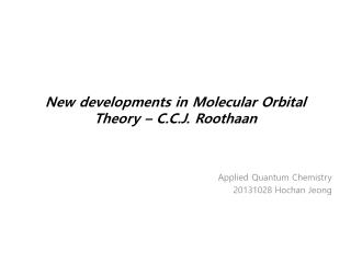 New developments in Molecular Orbital Theory – C.C.J.  Roothaan
