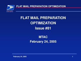 FLAT MAIL PREPARATION OPTIMIZATION Issue 81  MTAC February 24, 2005