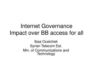 Internet Governance Impact over BB access for all