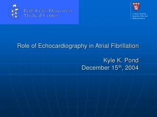 Role of Echocardiography in Atrial Fibrillation Kyle K. Pond December 15 th , 2004
