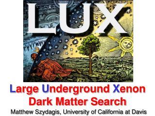 L arge  U nderground  X enon Dark Matter Search