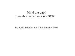 Mind the gap! Towards a unified view of CSCW