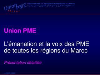 Union PME L'émanation et la voix des PME de toutes les régions du Maroc Présentation détaillée