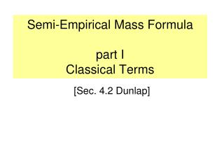 Semi-Empirical Mass Formula part I Classical Terms