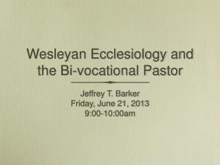 Wesleyan Ecclesiology and the Bi-vocational Pastor