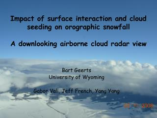 Bart Geerts University of Wyoming Gabor Vali, Jeff French, Yang Yang