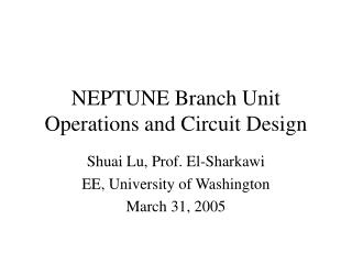 NEPTUNE Branch Unit  Operations and Circuit Design