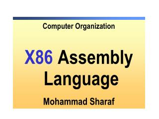 Computer Organization X86 Assembly Language Mohammad Sharaf