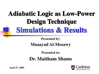 Adiabatic Logic as Low-Power  Design Technique Simulations & Results