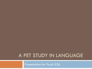 A PET STUDY IN LANGUAGE