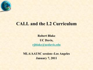 CALL and the L2 Curriculum Robert Blake UC Davis,  rjblake@ucdavis