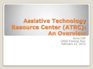 Assistive Technology Resource Center (ATRC): An Overview