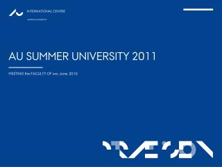 AU SUMMER UNIVERSITY 2011