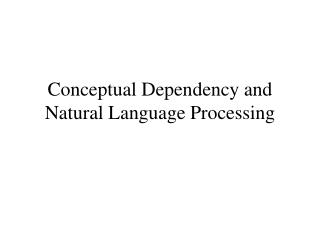 Conceptual Dependency and Natural Language Processing