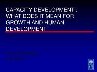 CAPACITY DEVELOPMENT : WHAT DOES IT MEAN FOR GROWTH AND HUMAN DEVELOPMENT