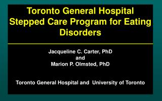 Toronto General Hospital Stepped Care Program for Eating Disorders Jacqueline C. Carter, PhD and