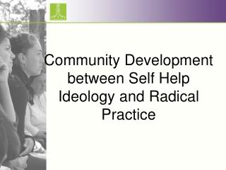Community Development between Self Help Ideology and Radical Practice
