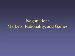 Negotiation: Markets, Rationality, and Games