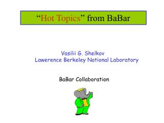 � Hot Topics � from BaBar