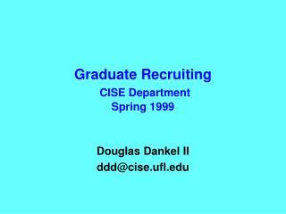 Graduate Recruiting CISE Department Spring 1999