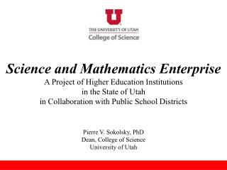 Pierre V. Sokolsky, PhD Dean, College of Science University of Utah