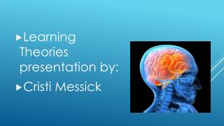 Learning Theories presentation by: Cristi Messick