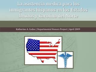 La asistencia m dica para los inmigrantes hispanos en los Estados Unidos y Carolina del Norte