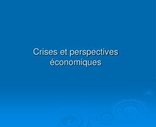 Crises et perspectives économiques