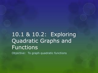 10.1 & 10.2:  Exploring Quadratic Graphs and Functions
