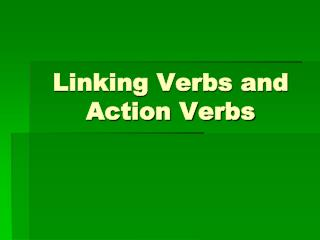 Linking Verbs and  Action Verbs