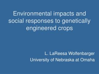 Environmental impacts and social responses to genetically engineered crops