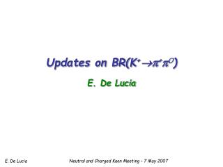 Updates on BR(K +  π + π 0 ) E. De Lucia