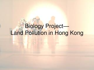 Biology Project— Land Pollution in Hong Kong