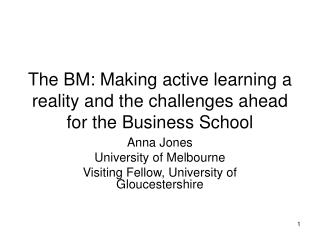 The BM: Making active learning a reality and the challenges ahead for the Business School