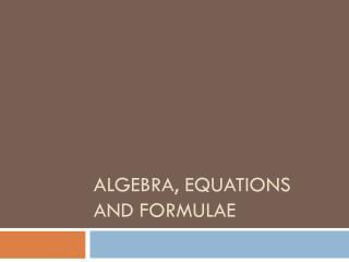 Algebra, Equations and Formulae