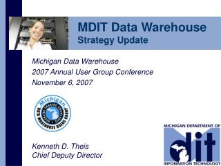 Michigan Data Warehouse 2007 Annual User Group Conference November 6, 2007