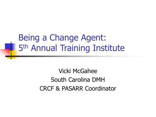 Being a Change Agent:  5th Annual Training Institute