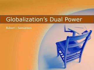 Globalization�s Dual Power